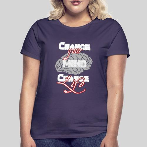 change your mind change your life - Frauen T-Shirt