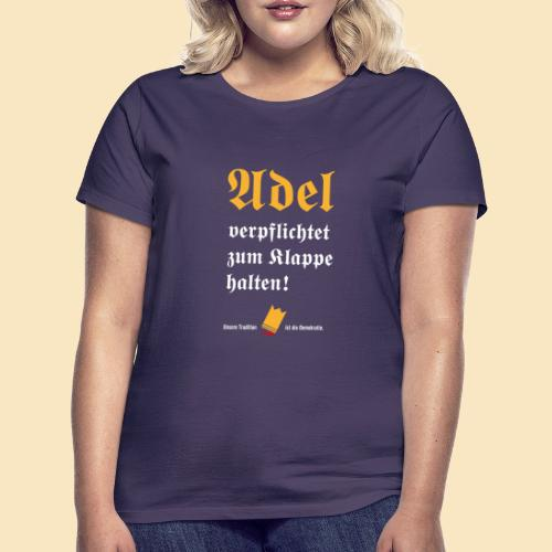 Adel verpflichtet - Frauen T-Shirt