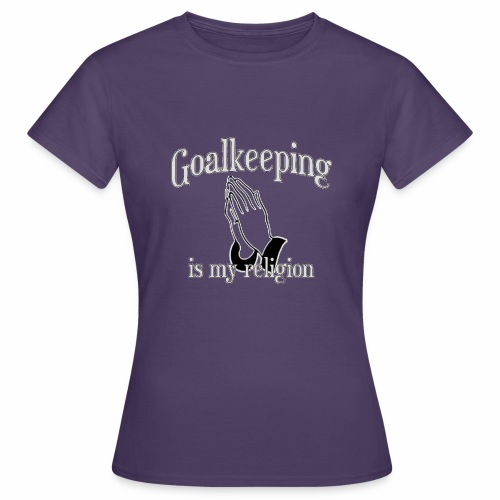 Goalkeeping is my religion - Women's T-Shirt