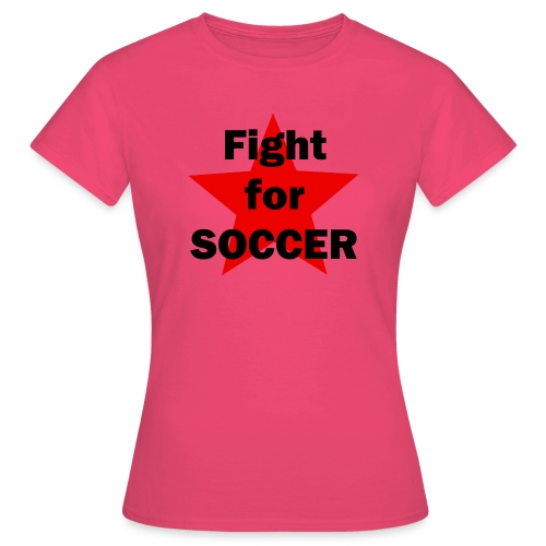 Fight for SOCCER - Frauen T-Shirt