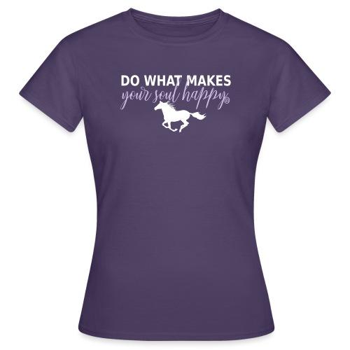 Mach was dich glücklich macht - reite - Frauen T-Shirt