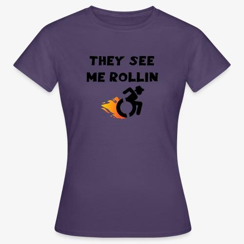 > Ze zien me rollen in mijn rolstoel, roller 003 - Vrouwen T-shirt