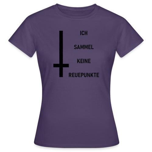 Ich sammel keine Reuepunkte - Frauen T-Shirt