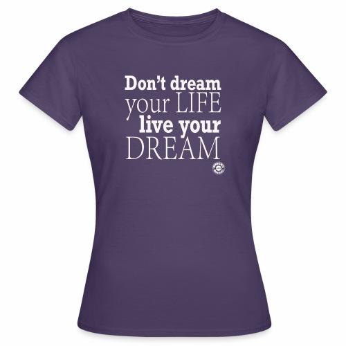 Don't dream your life, live your dream - Maglietta da donna