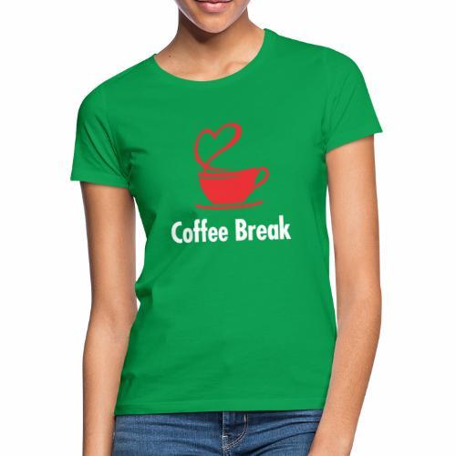 Coffee Break - Frauen T-Shirt
