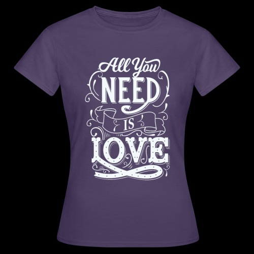 All You Need Is Love - Frauen T-Shirt