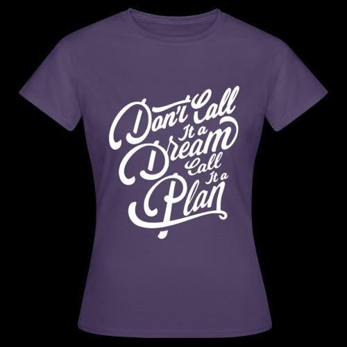 Don t Call it A Dream - Frauen T-Shirt
