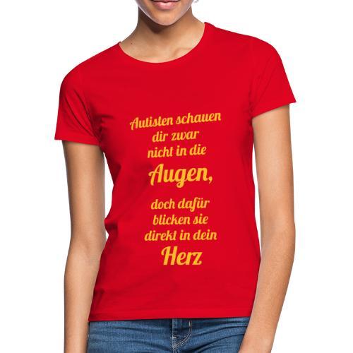 Autisten schauen in dein Herz, nicht in die Augen - Frauen T-Shirt