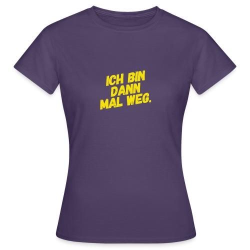 Ich bin dann mal weg! - Frauen T-Shirt