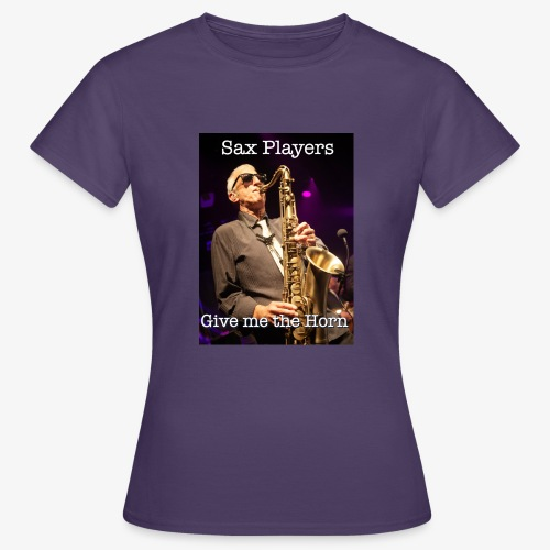 Sax Players Give Me The Horn - Women's T-Shirt