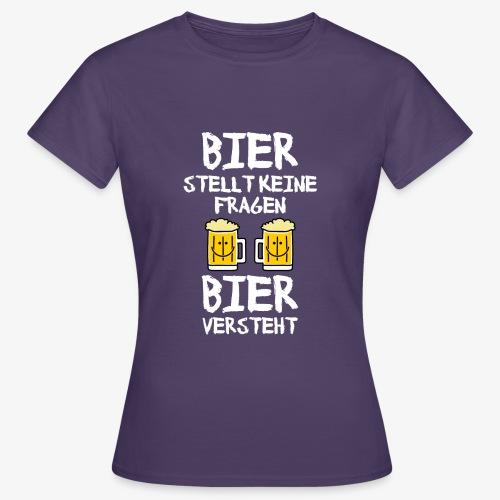 Bier stellt keine Fragen - Frauen T-Shirt