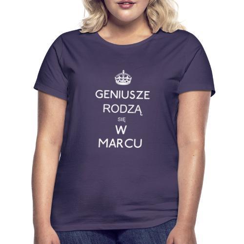 GENIUSZE RODZĄ SIĘ W MARCU - Koszulka damska