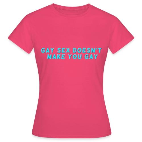 gay sex doesnt make you gay blue - Women's T-Shirt