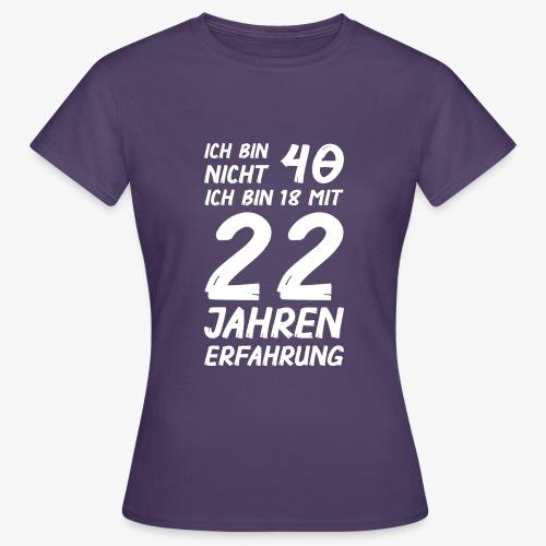 ich bin nicht 40 - Frauen T-Shirt