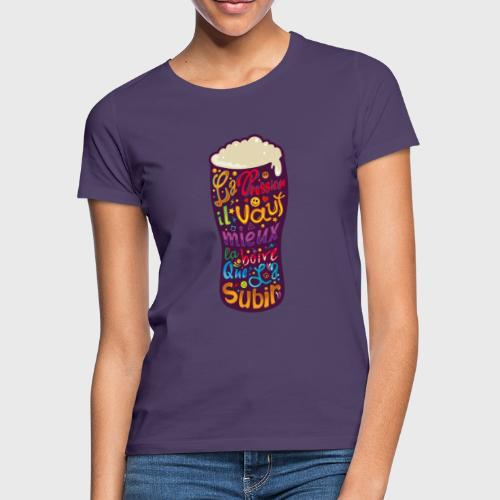 La pression il vaut mieux la boire que la subir - T-shirt Femme