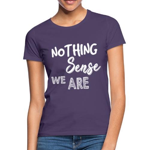 Nothing Sense we are Partnerlook für Paare - Frauen T-Shirt