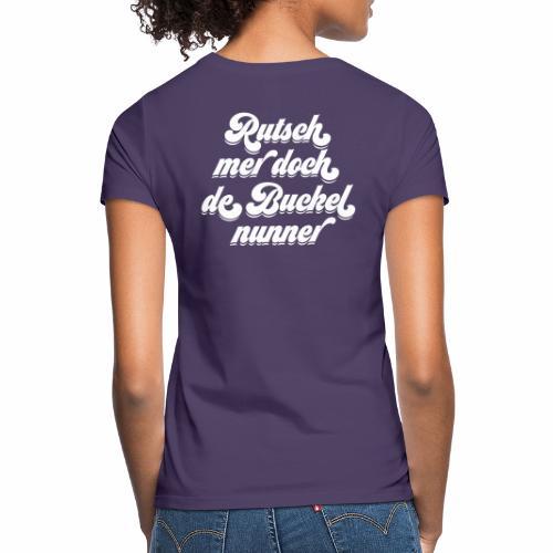 Rutsch mer doch de Buckel nunner - Frauen T-Shirt
