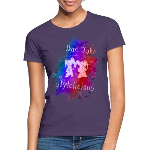 BadJoke just stylelicious - Frauen T-Shirt