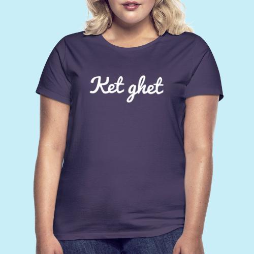 Ket ghet - T-shirt Femme