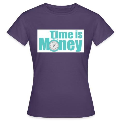 Zeit ist Geld - Frauen T-Shirt
