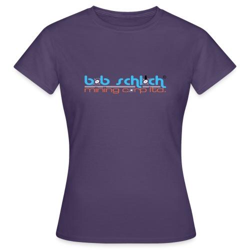 Bob Schloch mining corp ltd. - Frauen T-Shirt