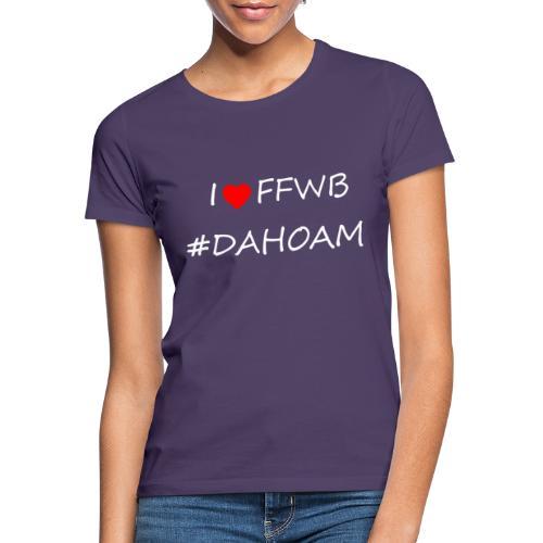 I ❤️ FFWB #DAHOAM - Frauen T-Shirt