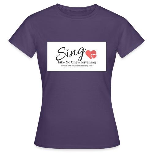 Sing Like No One's Listening - Women's T-Shirt