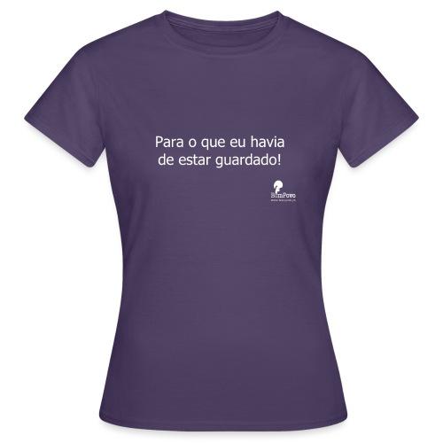 Para o que eu havia de estar guardado! - Women's T-Shirt