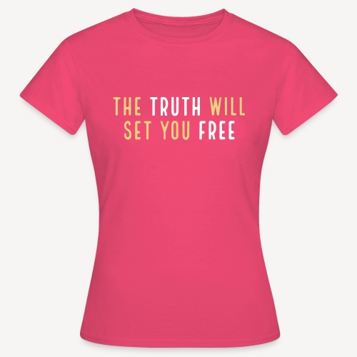 THE TRUTH WILL SET YOU FREE - Women's T-Shirt