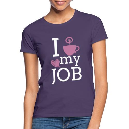 I love my job - Naisten t-paita