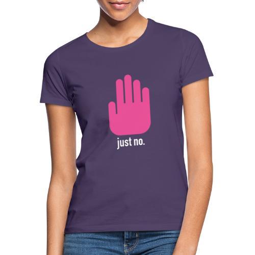 Just No. - Women's T-Shirt