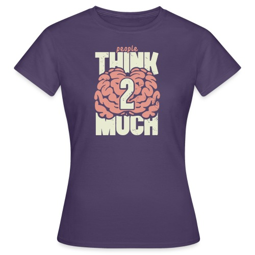 Think 2 much - T-shirt dam