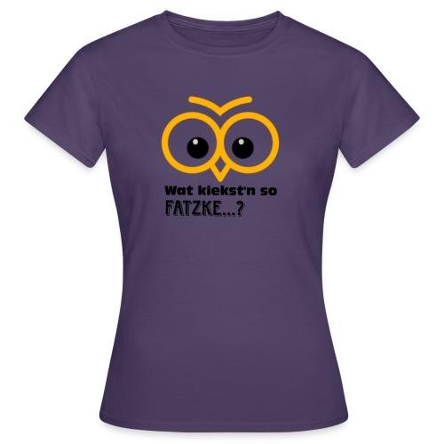war kiekst n so Fatzke - Frauen T-Shirt
