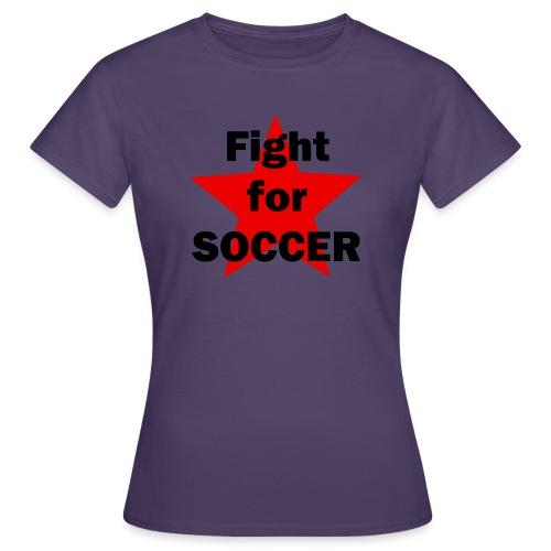 Fight for SOCCER - Frauen T-Shirt
