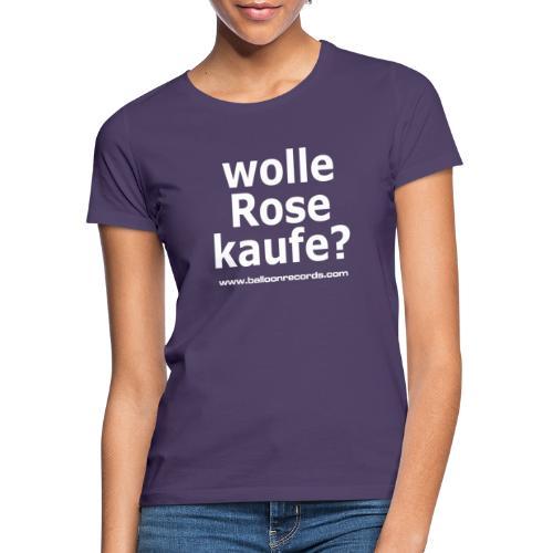Wolle Rose Kaufe (weisse Schrift) - Frauen T-Shirt