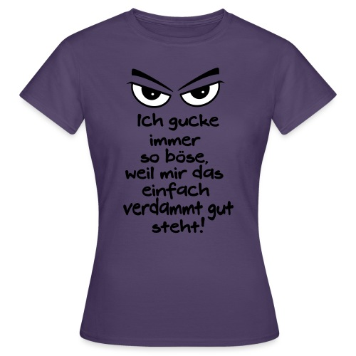Böse Gucken steht mir gut Grimmig Aussehen Spruch - Frauen T-Shirt