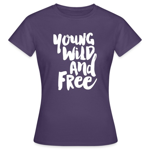 Young wild and free - Frauen T-Shirt