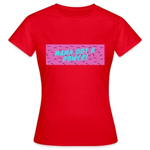 MAMA GOT A POWER - Women's T-Shirt