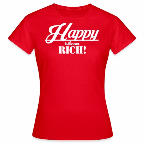 Happy is the new rich - Frauen T-Shirt
