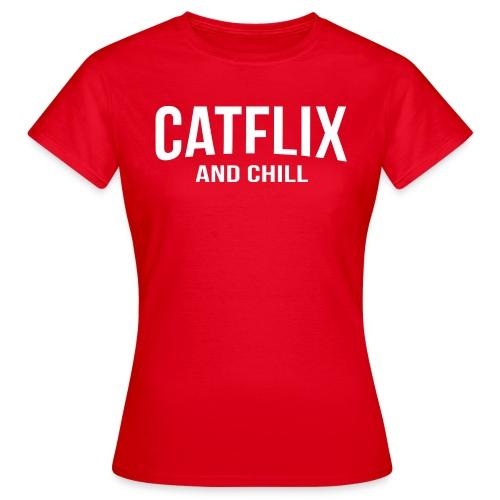 Catflix and Chill - Frauen T-Shirt