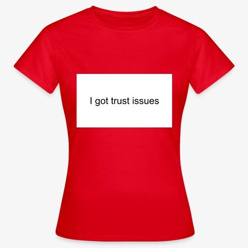 igottrustissues - Dame-T-shirt