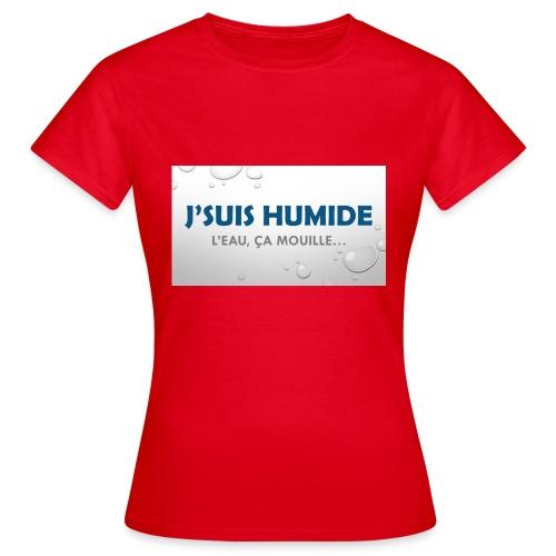 J suis humide - T-shirt Femme