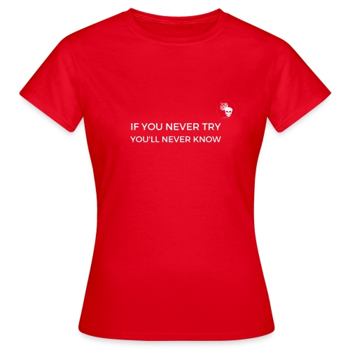 IF YOU NEVER TRY YOU LL NEVER KNOW - Women's T-Shirt