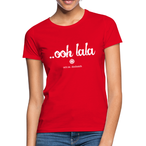 ooh lala - Frauen T-Shirt