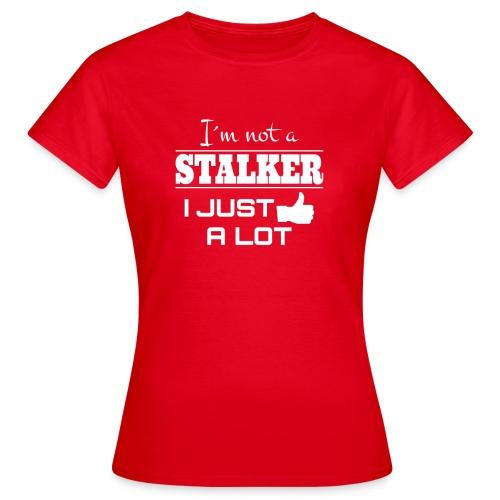 Jeg er ikke en stalker jeg akkurat som mange (morsomt SHIRT) - T-skjorte for kvinner