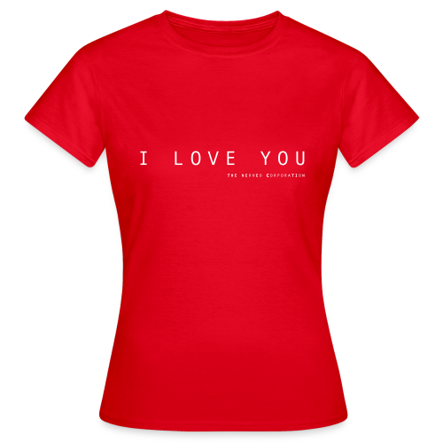 I Love You by The Nerved Corporation - Women's T-Shirt