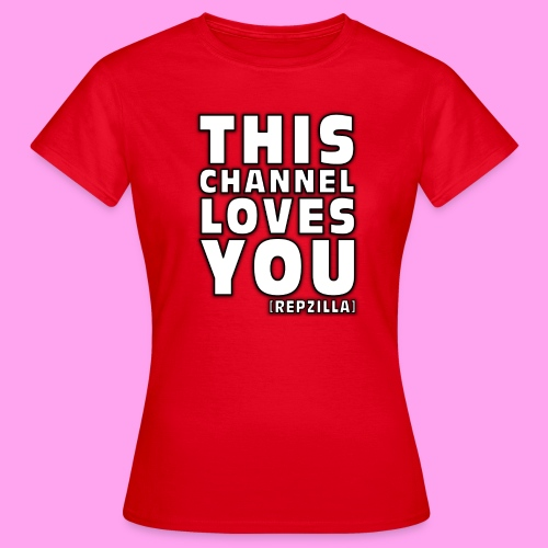 This Channel Loves You - Women's T-Shirt