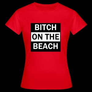 Bitch on the beach - Frauen T-Shirt