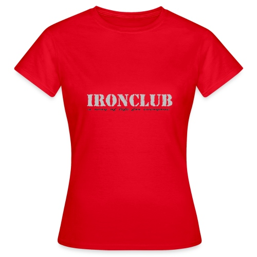 IRONCLUB - a way of life for everyone - T-skjorte for kvinner