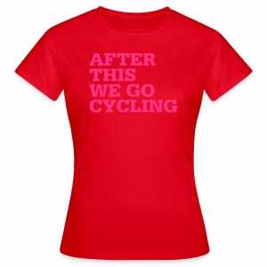 After this we go cycling - Frauen T-Shirt